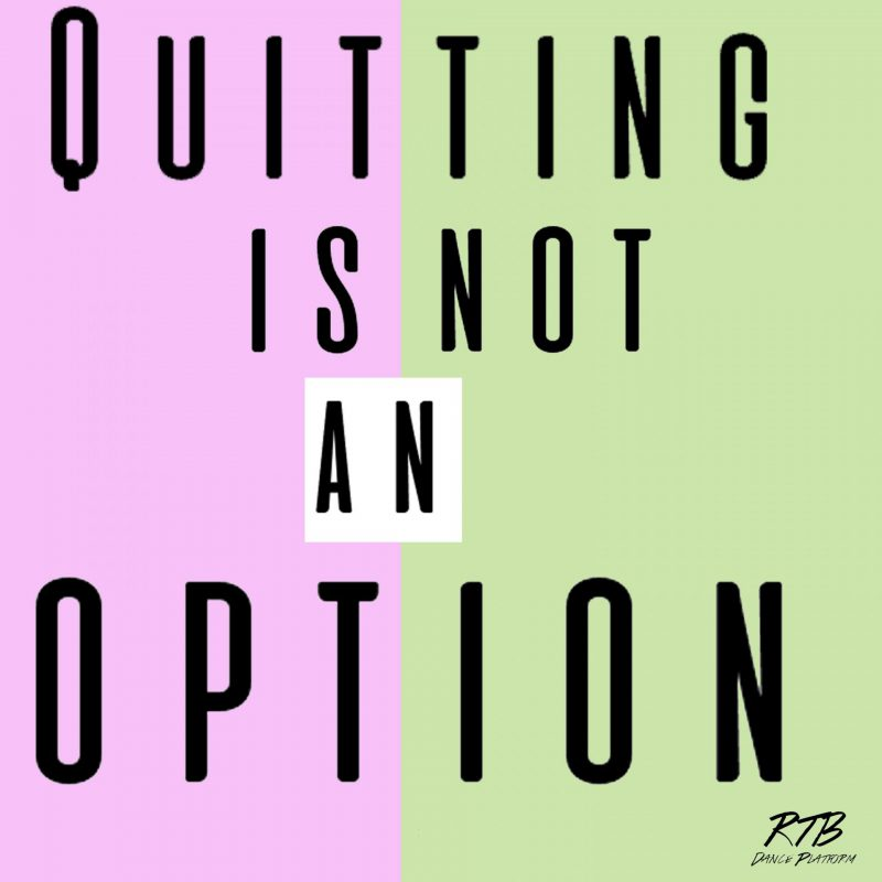 Raising the Barre -Dance blog & Dance Platform- Quitting is not an Option